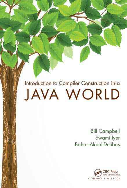 Introduction to Compiler Construction in a Java World By Campbell, Bill/ Iyer, Swami/ Akbal-delibas, Bahar