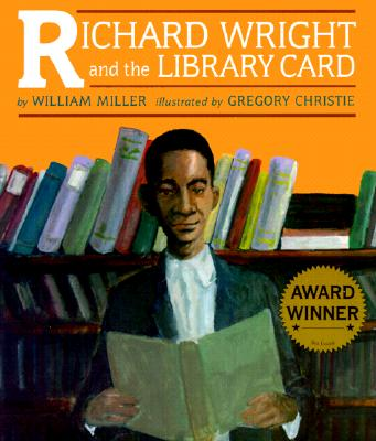 Richard Wright and the Library Card By Miller, William/ Christie, R. Gregory (ILT)